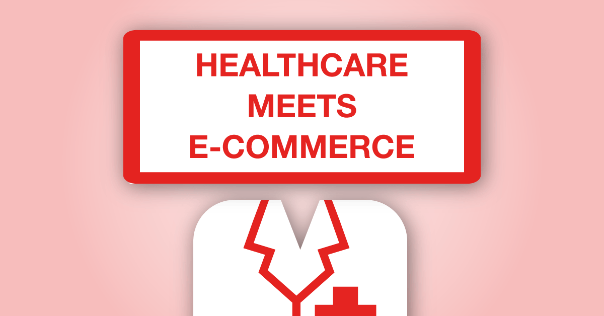 Healthcare Meets E-Commerce